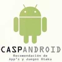 Nueva Sección: CaspAndroid - Recomendación de App's y Juegos Otakus